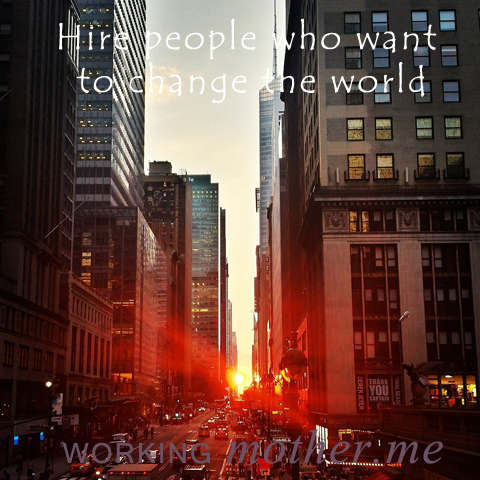 Hire People Who Want to Change the World