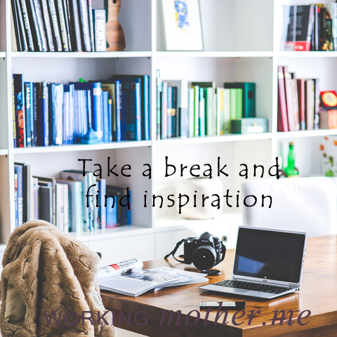 Take a break and find inspiration