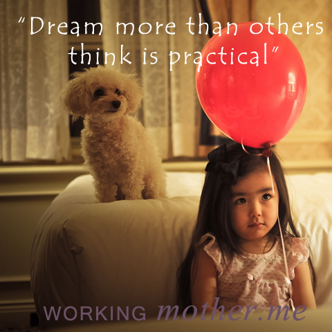 Dream More than Others Think is Practical