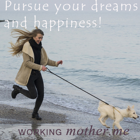 Pursue Your Dreams and HAppiness!